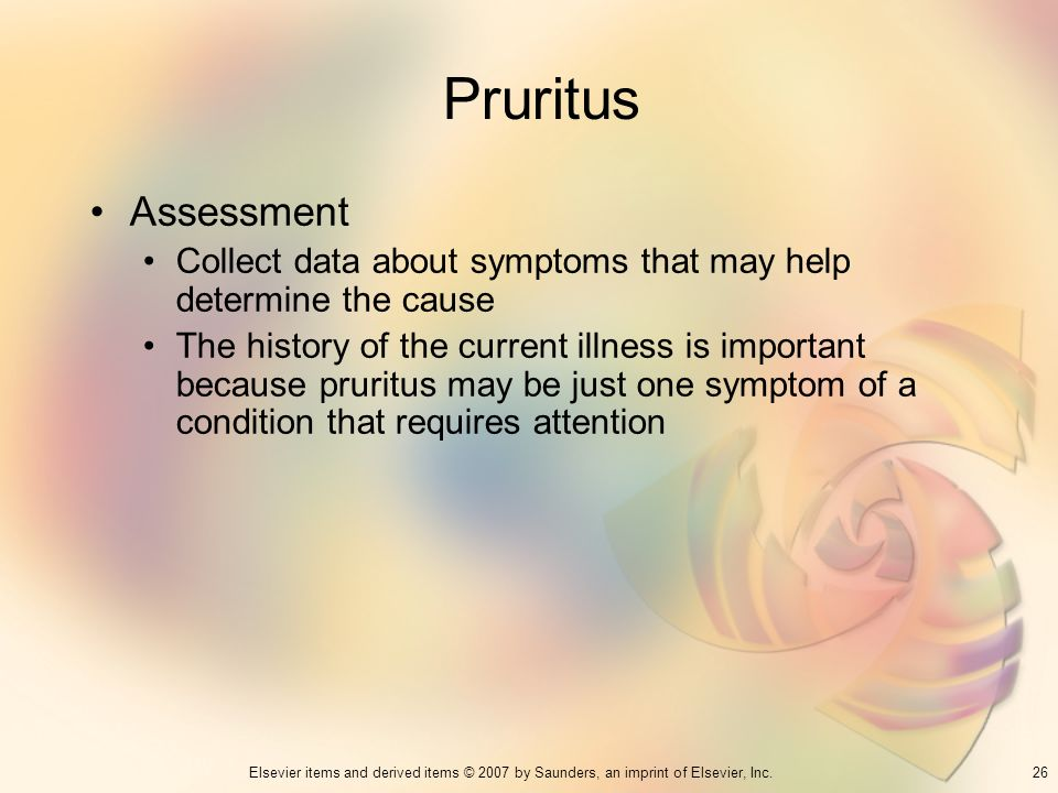 Pruritus Assessment. Collect data about symptoms that may help determine the cause.