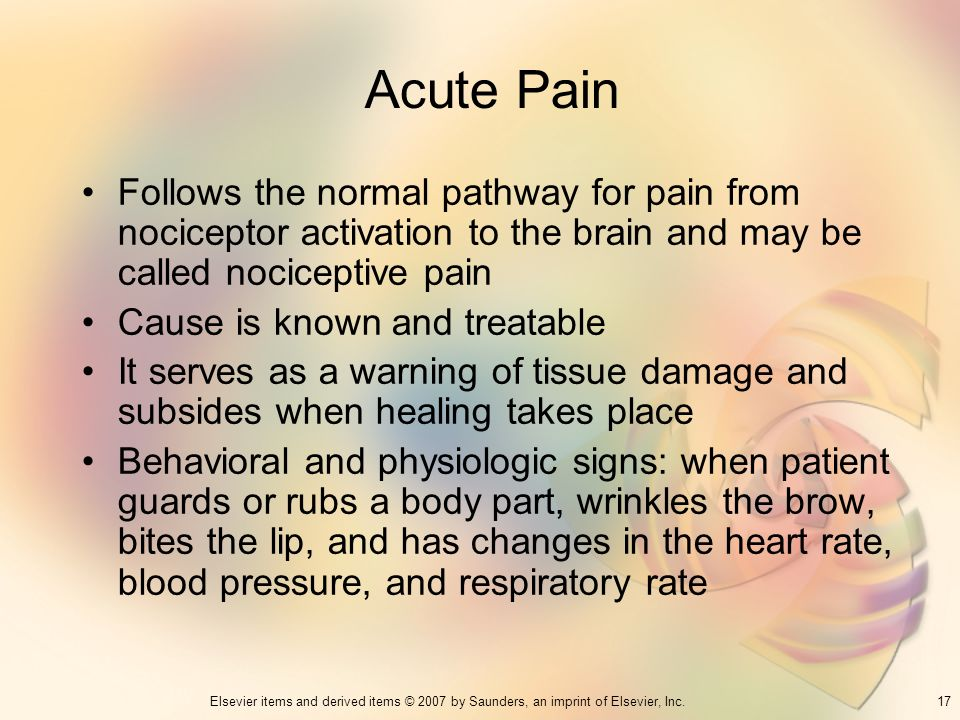 Acute Pain Follows the normal pathway for pain from nociceptor activation to the brain and may be called nociceptive pain.