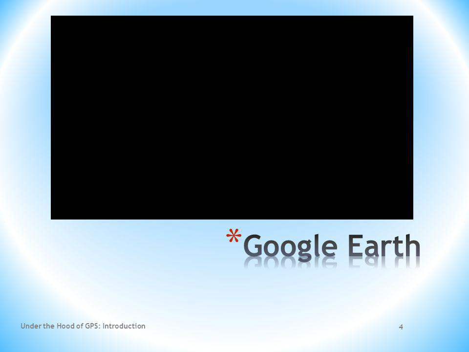 Google Earth Under the Hood of GPS: Introduction