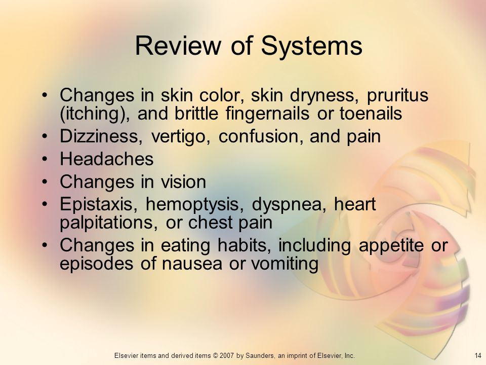 Review of Systems Changes in skin color, skin dryness, pruritus (itching), and brittle fingernails or toenails.