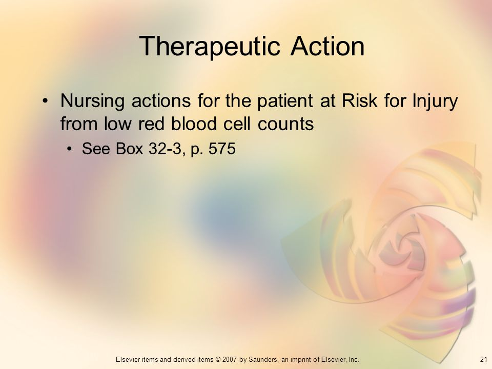 Therapeutic Action Nursing actions for the patient at Risk for Injury from low red blood cell counts.
