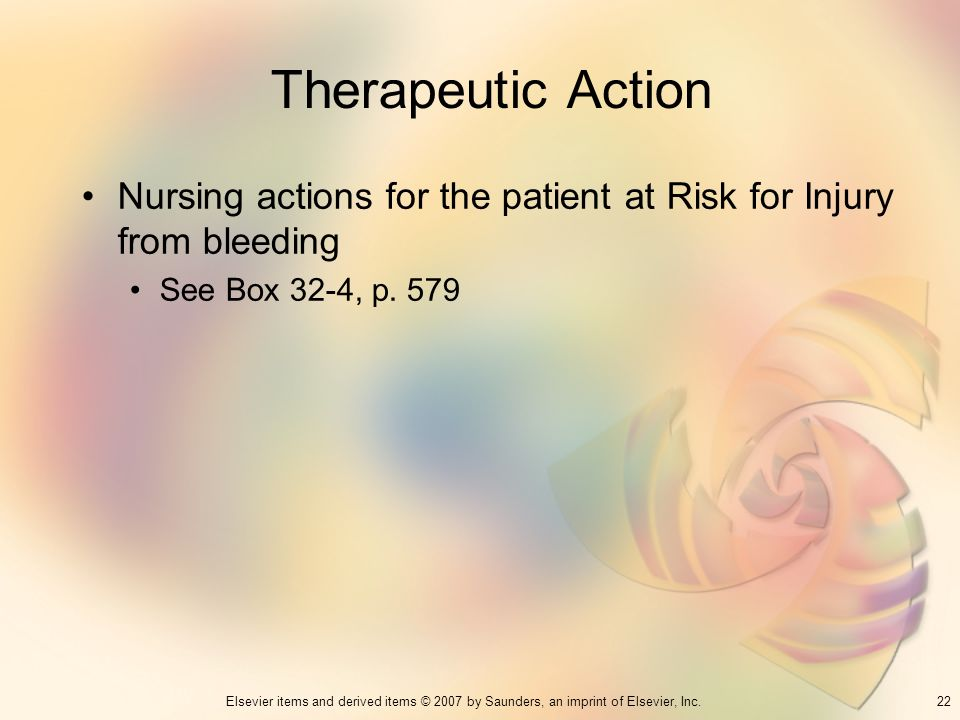Therapeutic Action Nursing actions for the patient at Risk for Injury from bleeding. See Box 32-4, p. 579.