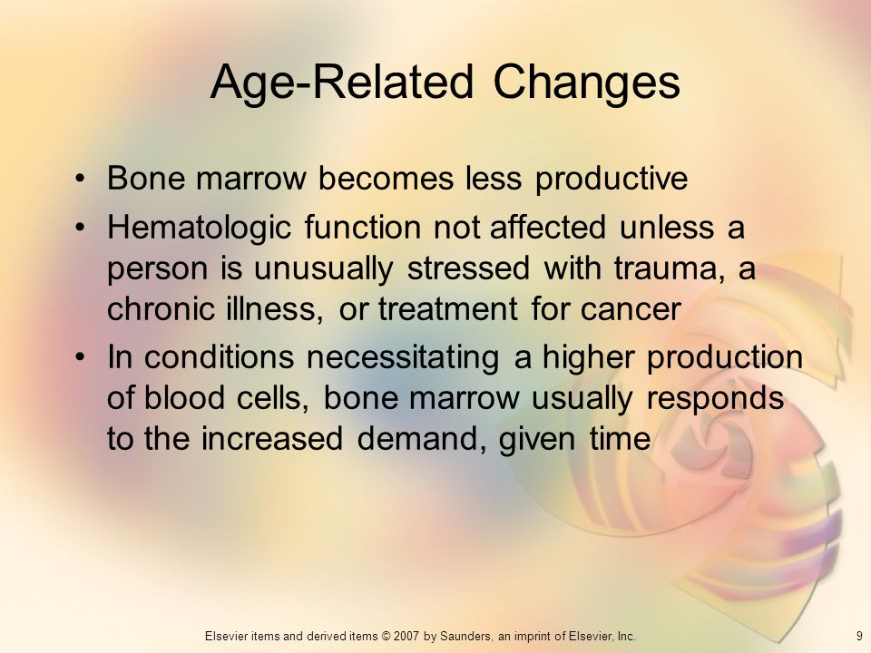 Age-Related Changes Bone marrow becomes less productive