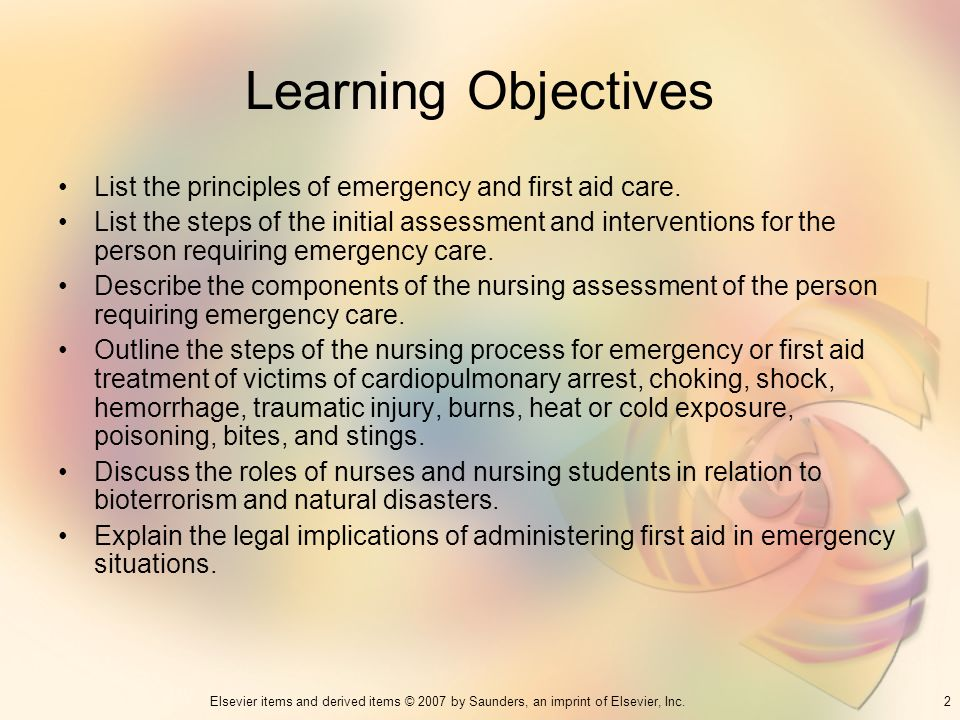 Learning Objectives List the principles of emergency and first aid care.