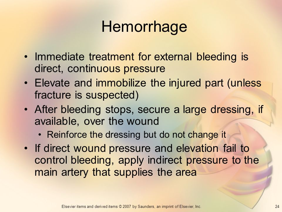Hemorrhage Immediate treatment for external bleeding is direct, continuous pressure.