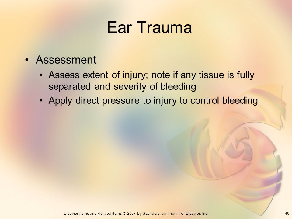 Ear Trauma Assessment. Assess extent of injury; note if any tissue is fully separated and severity of bleeding.