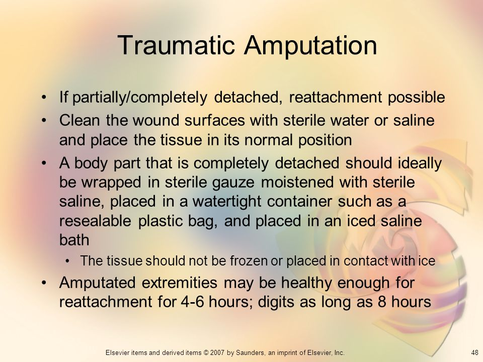 Traumatic Amputation If partially/completely detached, reattachment possible.