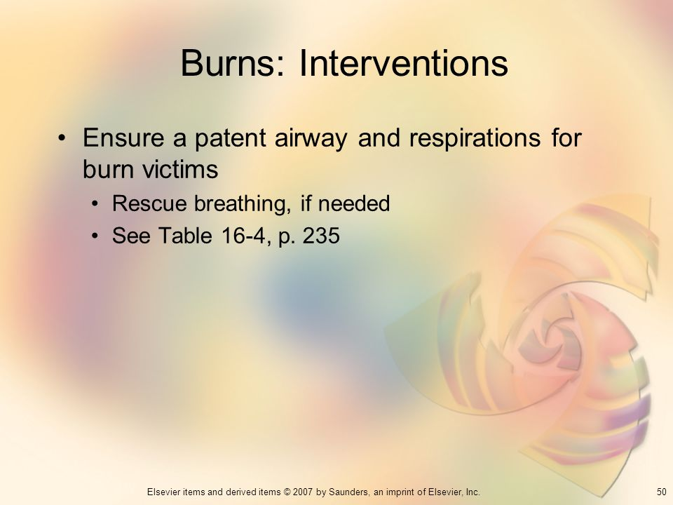 Burns: Interventions Ensure a patent airway and respirations for burn victims. Rescue breathing, if needed.