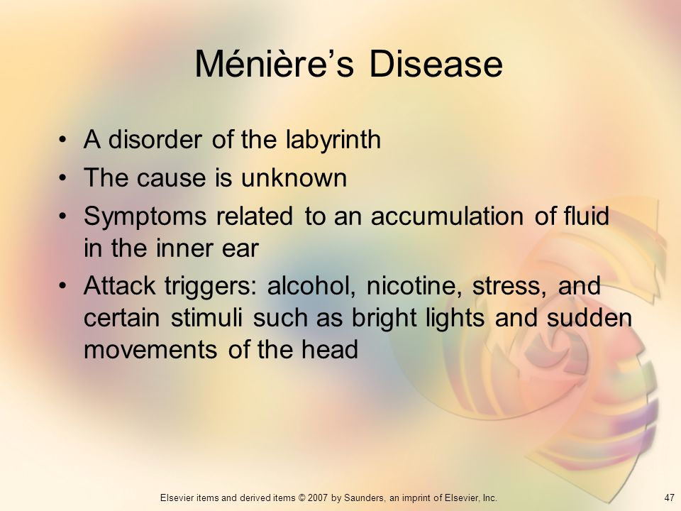 Ménière's Disease A disorder of the labyrinth The cause is unknown