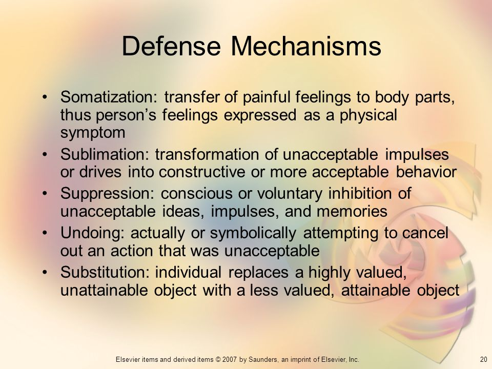 Defense Mechanisms Somatization: transfer of painful feelings to body parts, thus person's feelings expressed as a physical symptom.