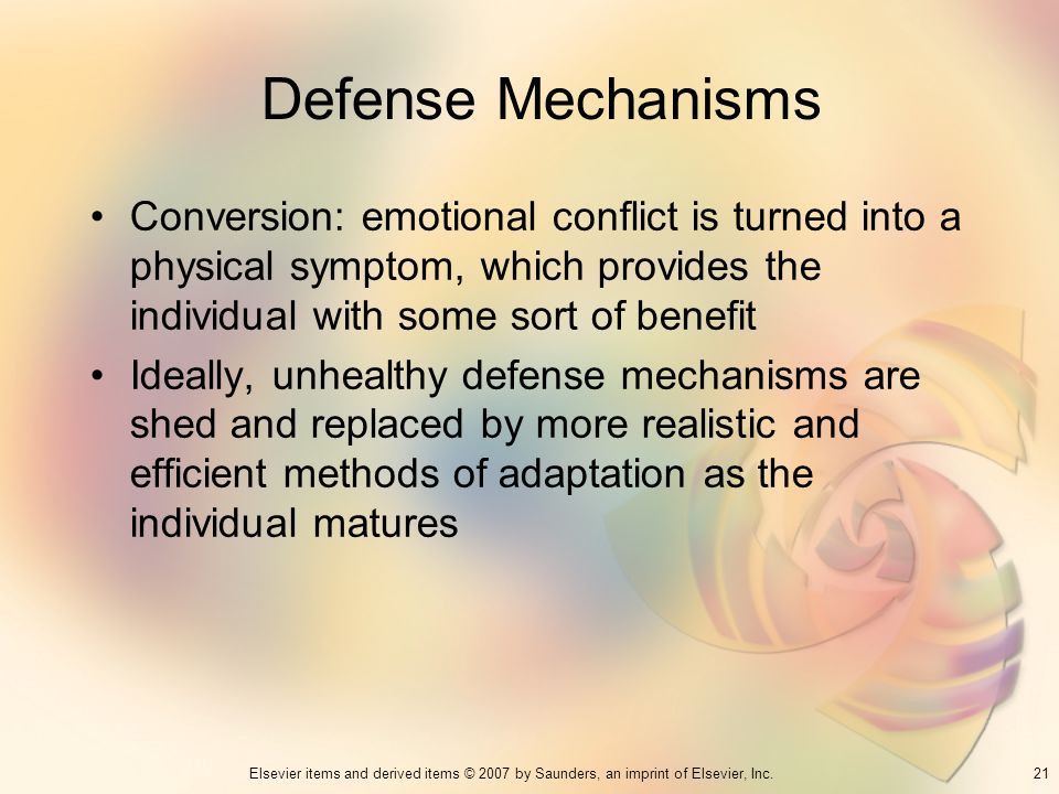 Defense Mechanisms Conversion: emotional conflict is turned into a physical symptom, which provides the individual with some sort of benefit.