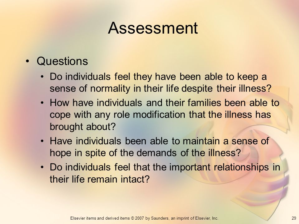 Assessment Questions. Do individuals feel they have been able to keep a sense of normality in their life despite their illness