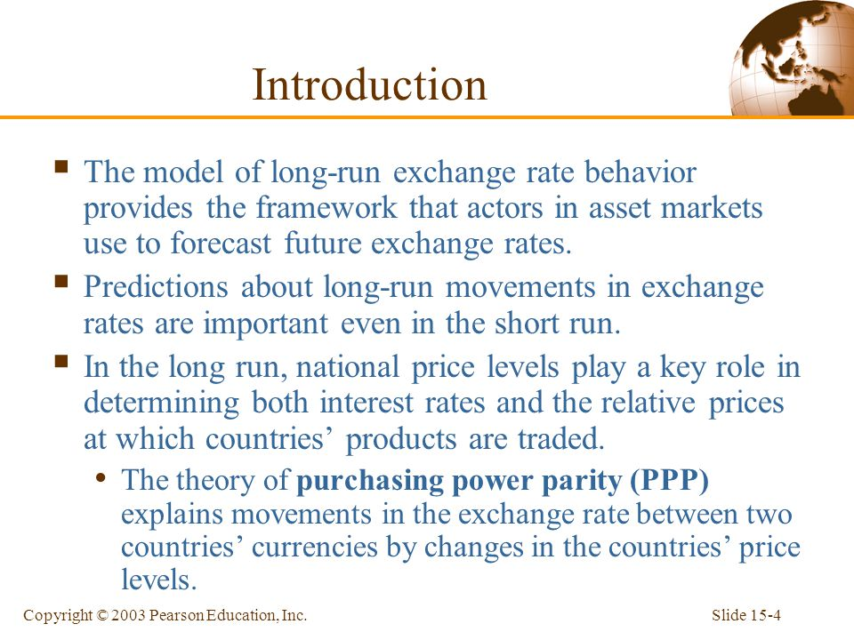 Introduction The model of long-run exchange rate behavior provides the framework that actors in asset markets use to forecast future exchange rates.
