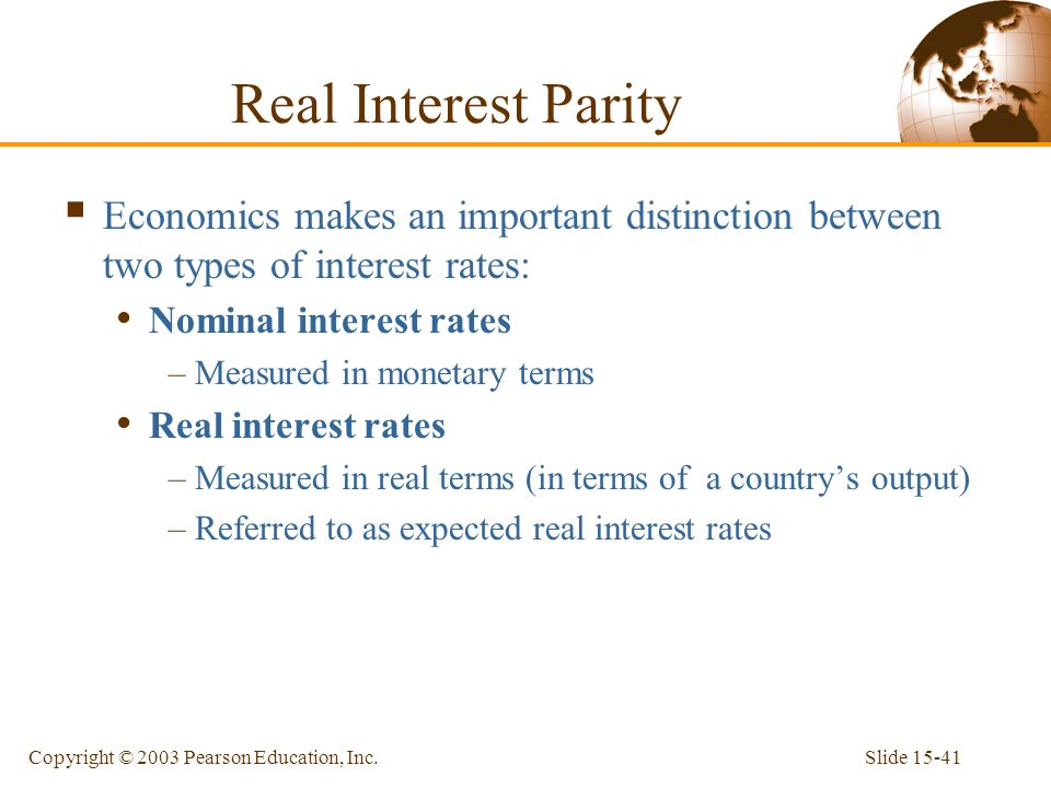 Real Interest Parity Economics makes an important distinction between two types of interest rates: Nominal interest rates.