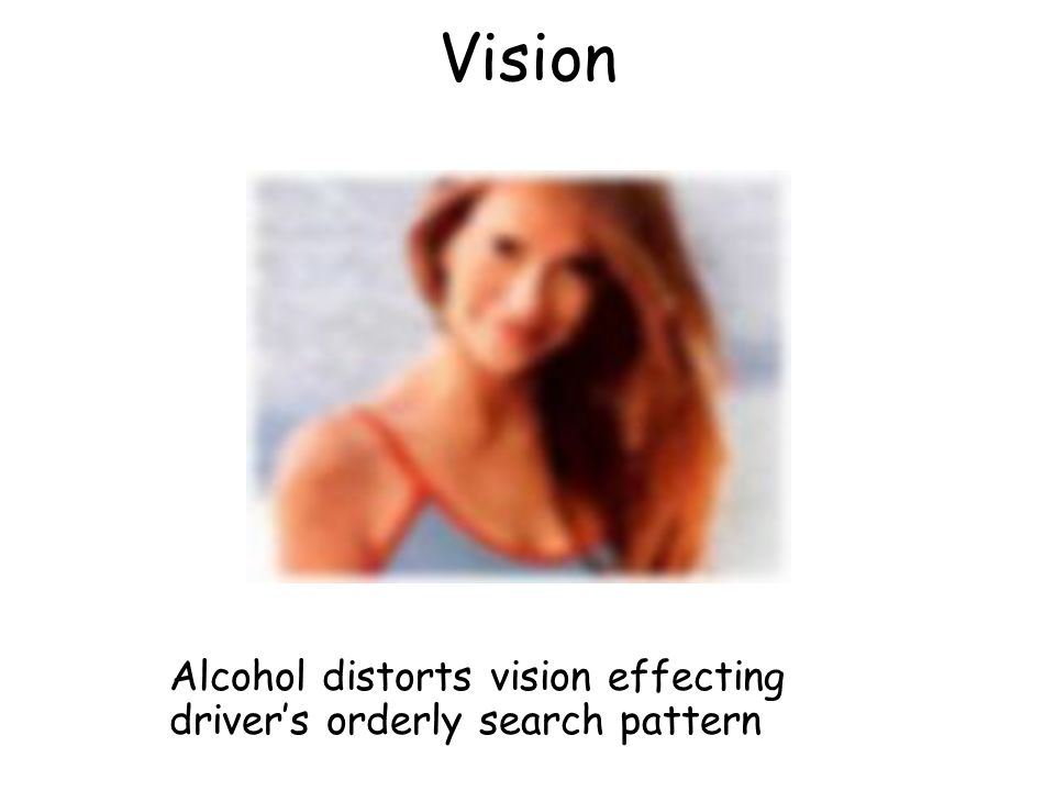 Alcohol distorts vision effecting driver's orderly search pattern