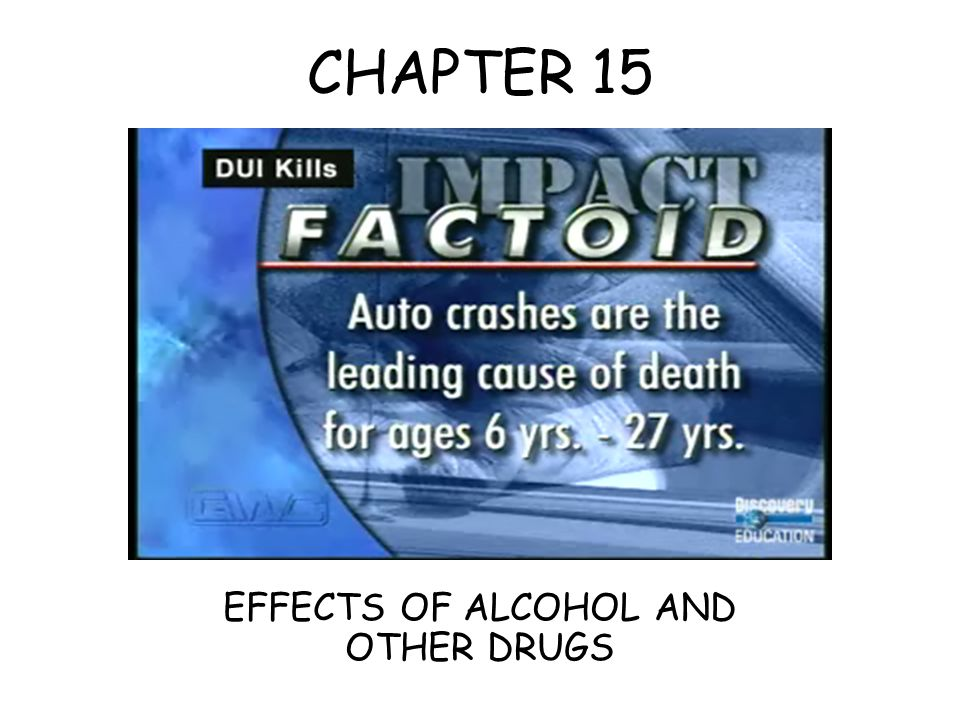 EFFECTS OF ALCOHOL AND OTHER DRUGS