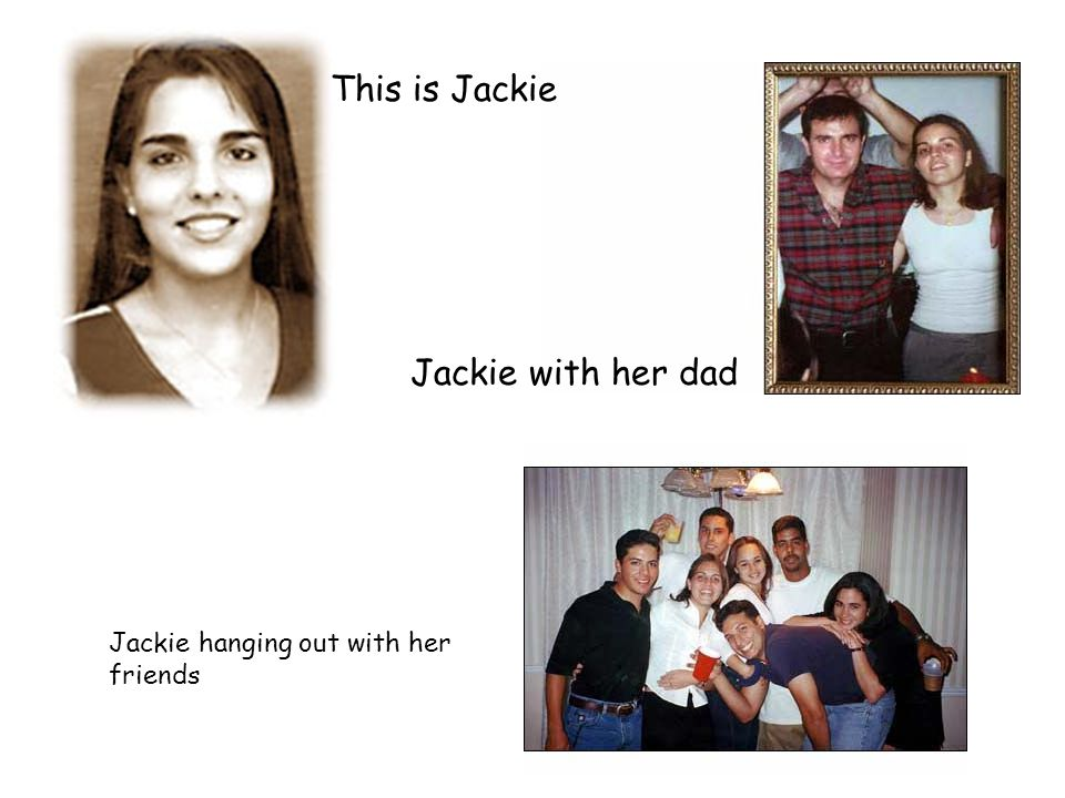 This is Jackie Jackie with her dad Jackie hanging out with her friends