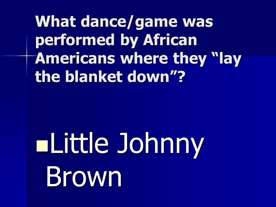What dance/game was performed by African Americans where they lay the blanket down