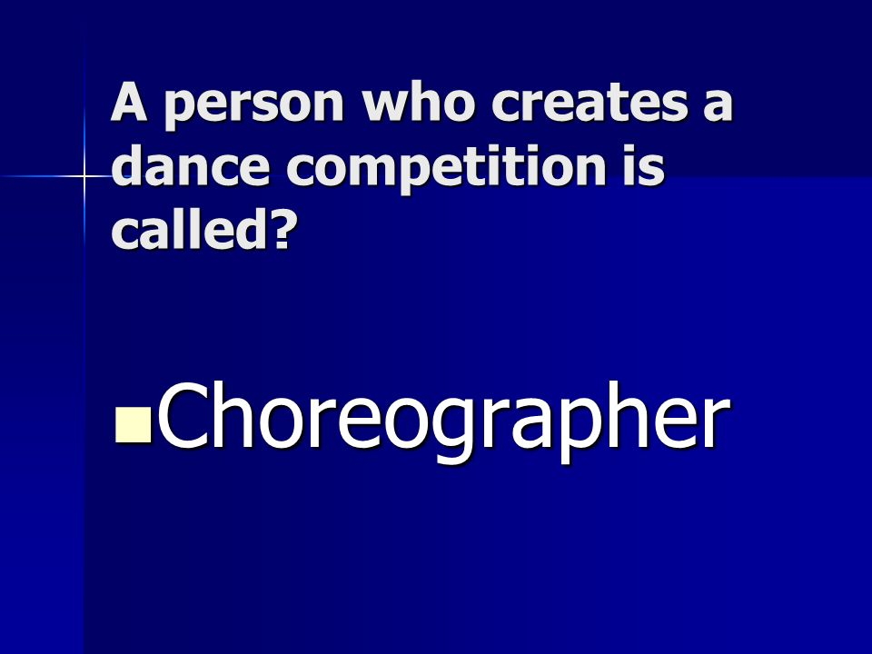 A person who creates a dance competition is called