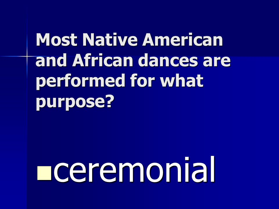 Most Native American and African dances are performed for what purpose