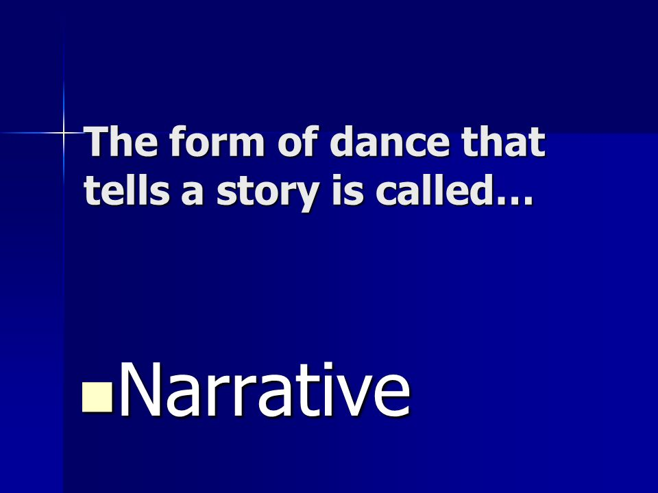 The form of dance that tells a story is called…