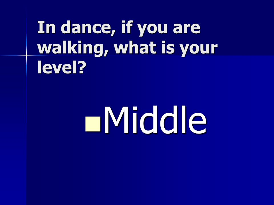 In dance, if you are walking, what is your level