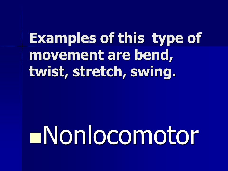 Examples of this type of movement are bend, twist, stretch, swing.