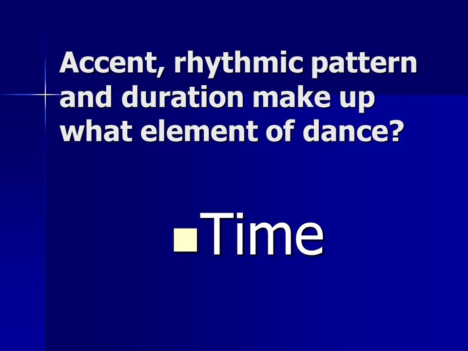 Accent, rhythmic pattern and duration make up what element of dance