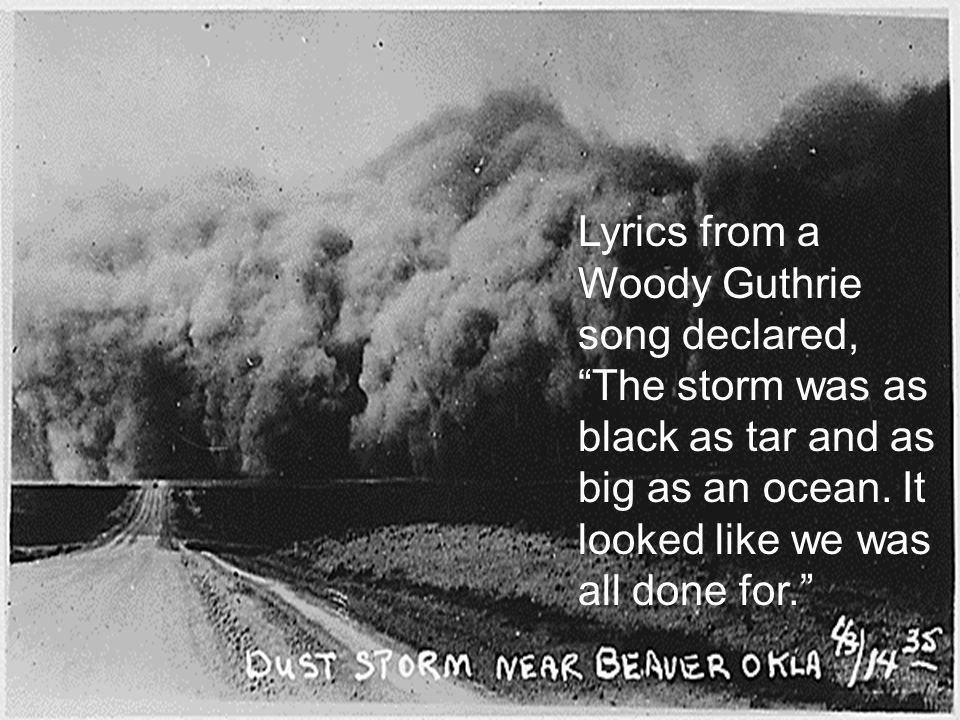 Lyrics from a Woody Guthrie song declared, The storm was as black as tar and as big as an ocean.