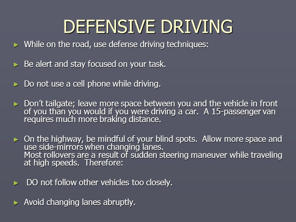 DEFENSIVE DRIVING While on the road, use defense driving techniques: