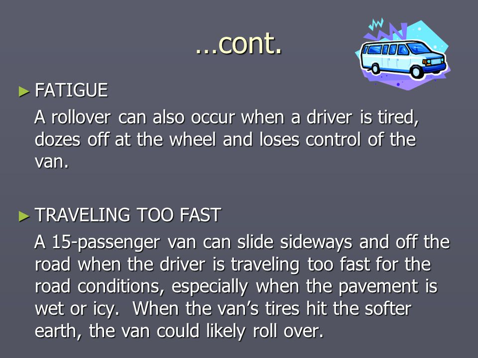 …cont. FATIGUE. A rollover can also occur when a driver is tired, dozes off at the wheel and loses control of the van.