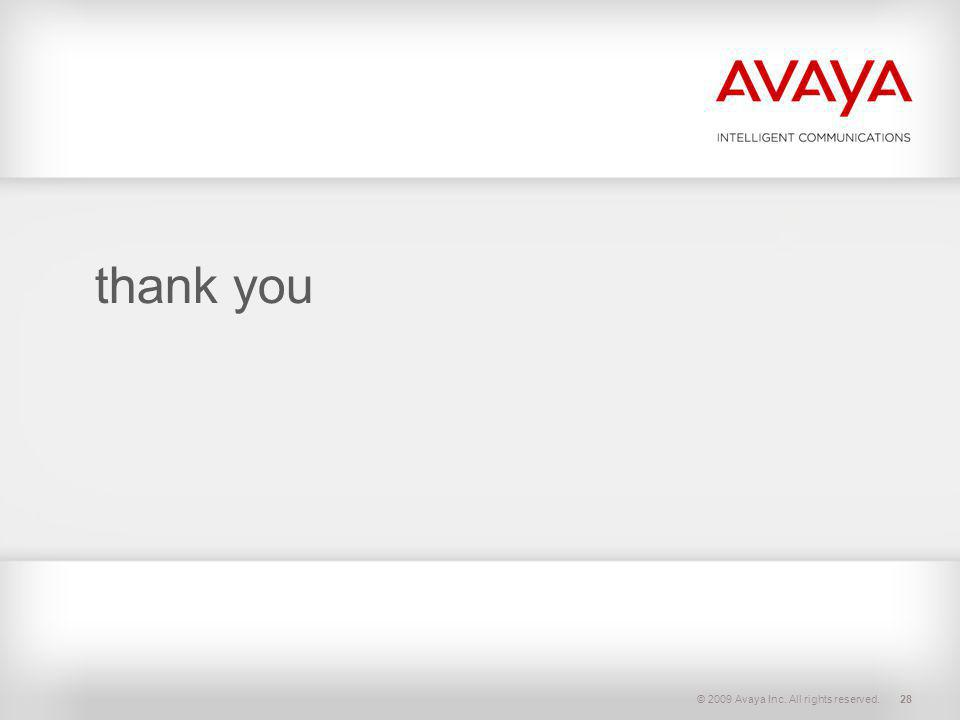 thank you © 2009 Avaya Inc. All rights reserved.