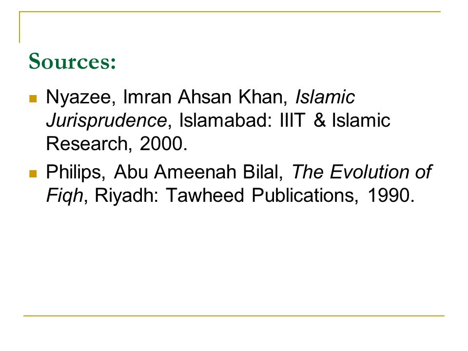 Sources: Nyazee, Imran Ahsan Khan, Islamic Jurisprudence, Islamabad: IIIT & Islamic Research,