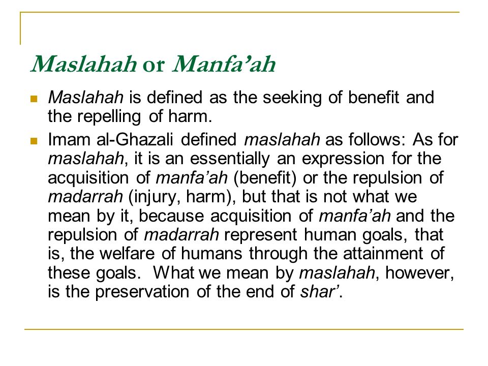 Maslahah or Manfa'ahMaslahah is defined as the seeking of benefit and the repelling of harm.