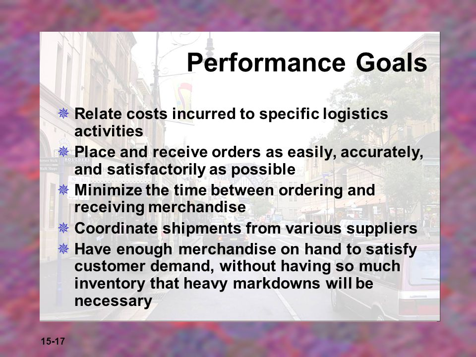 Performance Goals Relate costs incurred to specific logistics activities.