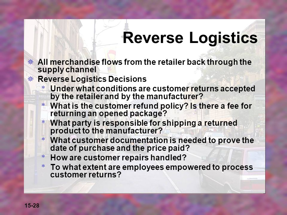 Reverse Logistics All merchandise flows from the retailer back through the supply channel. Reverse Logistics Decisions.