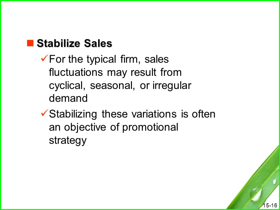 Stabilize Sales For the typical firm, sales fluctuations may result from cyclical, seasonal, or irregular demand.