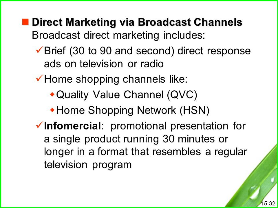 Direct Marketing via Broadcast Channels Broadcast direct marketing includes: