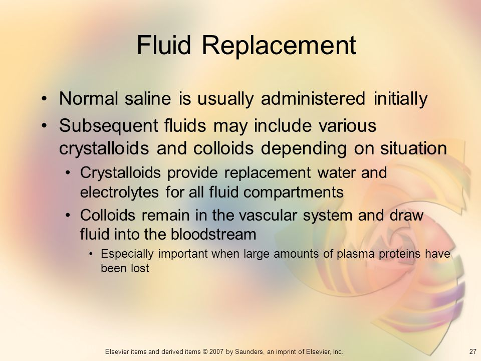 Fluid Replacement Normal saline is usually administered initially