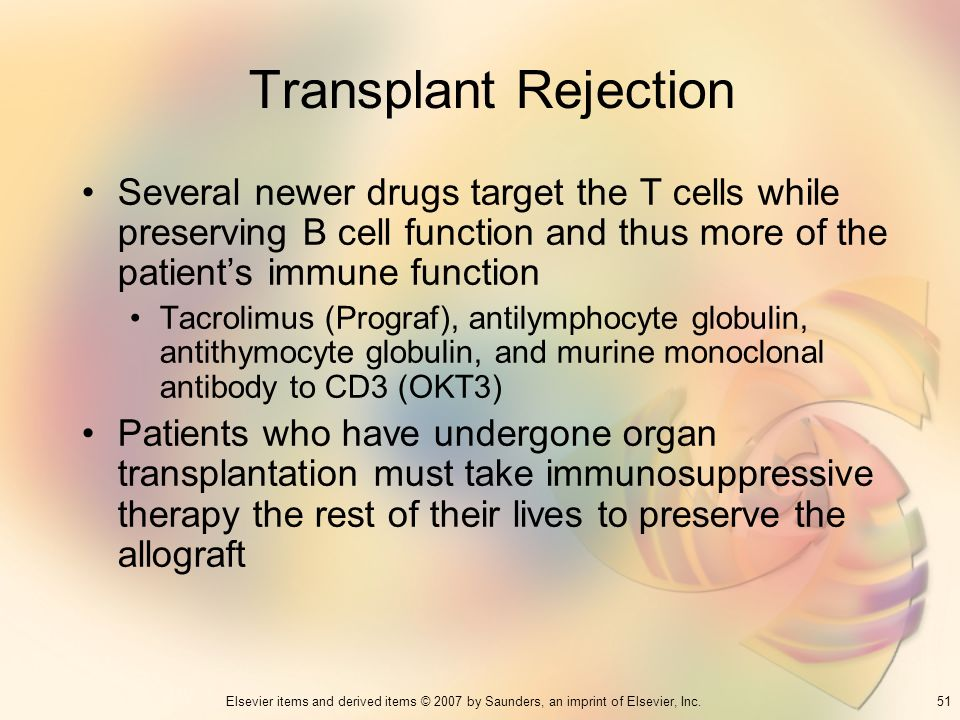 Transplant Rejection Several newer drugs target the T cells while preserving B cell function and thus more of the patient's immune function.