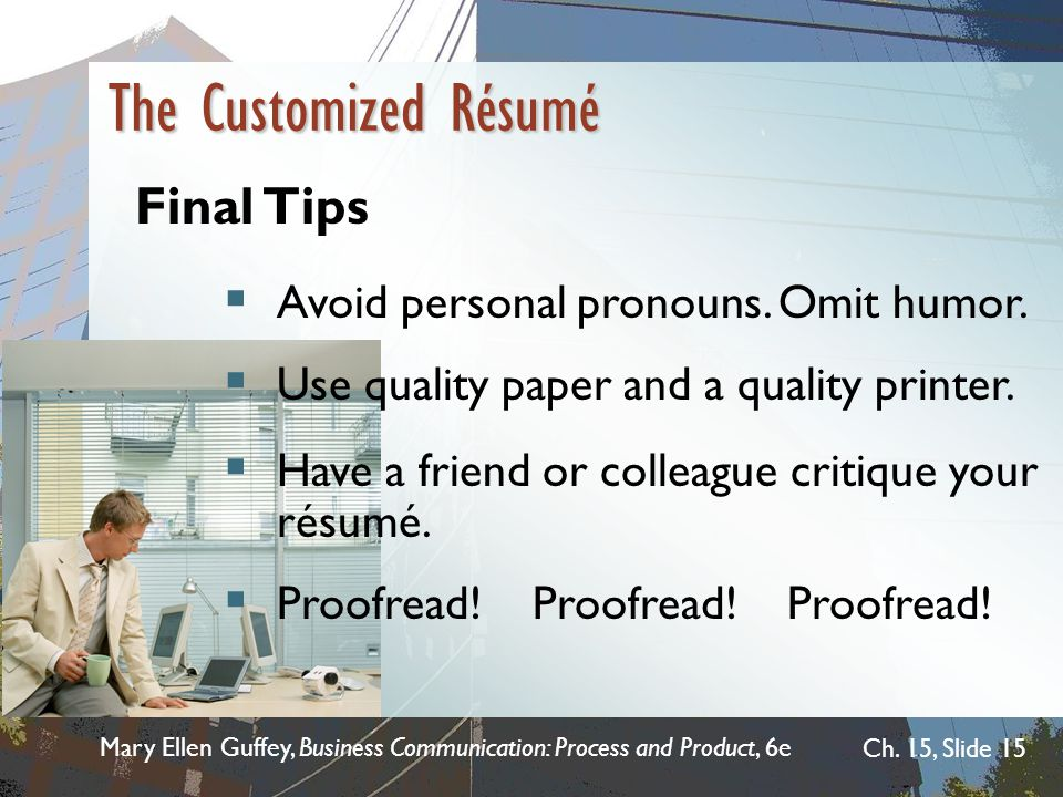 The Customized Résumé Final Tips Avoid personal pronouns. Omit humor.