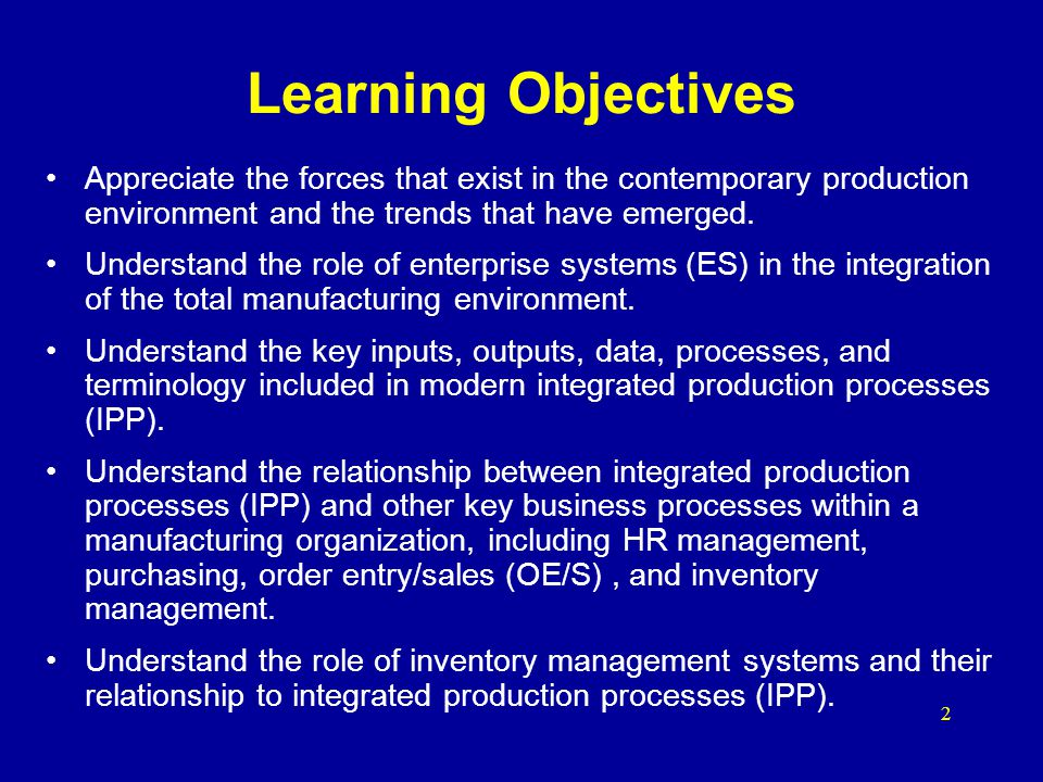 Learning Objectives Appreciate the forces that exist in the contemporary production environment and the trends that have emerged.