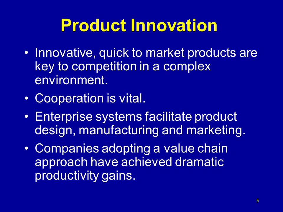 Product Innovation Innovative, quick to market products are key to competition in a complex environment.