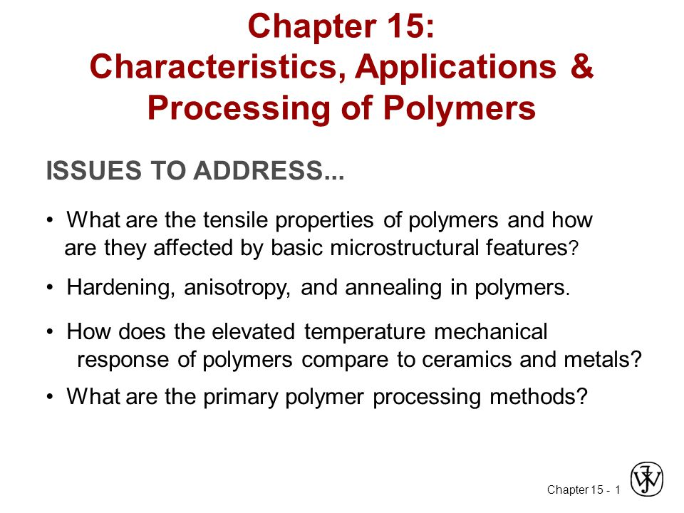 Chapter 15: Characteristics, Applications & Processing of Polymers