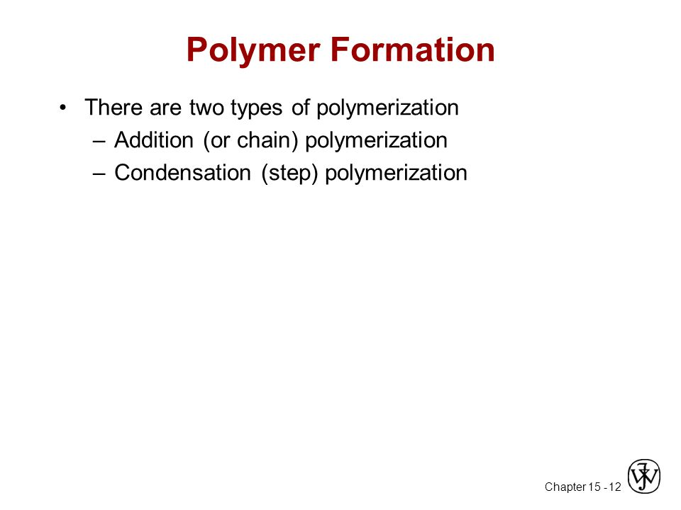 Polymer Formation There are two types of polymerization