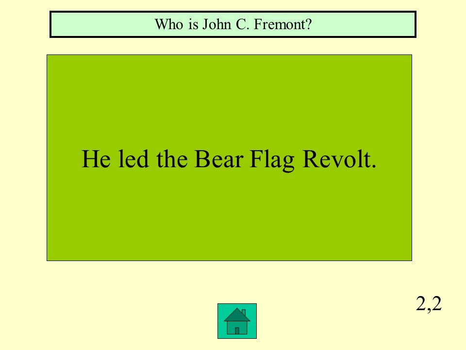 He led the Bear Flag Revolt.