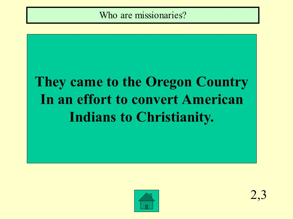 They came to the Oregon Country In an effort to convert American