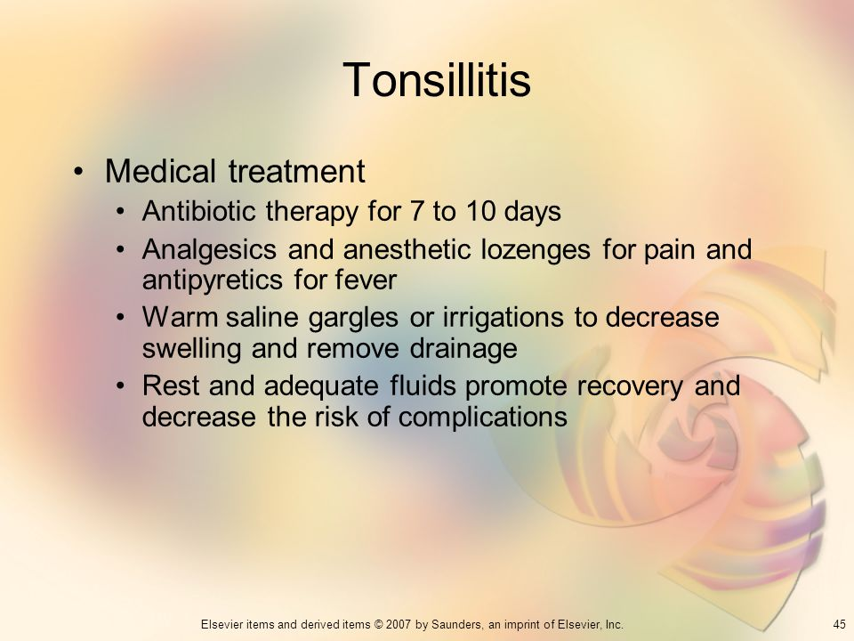 Tonsillitis Medical treatment Antibiotic therapy for 7 to 10 days