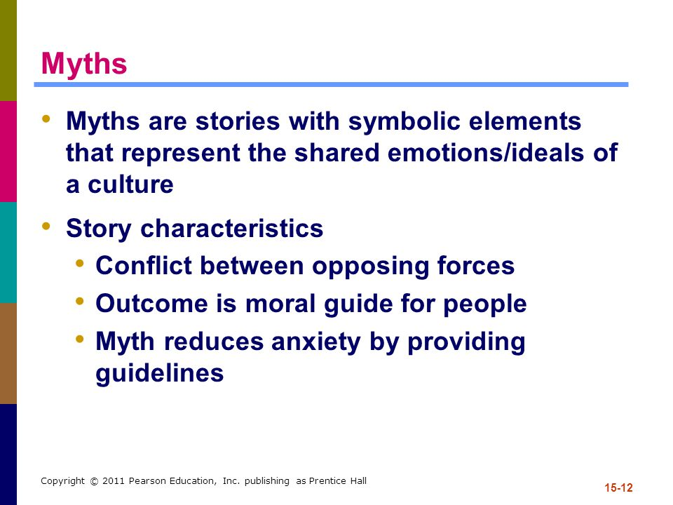 Myths Myths are stories with symbolic elements that represent the shared emotions/ideals of a culture.