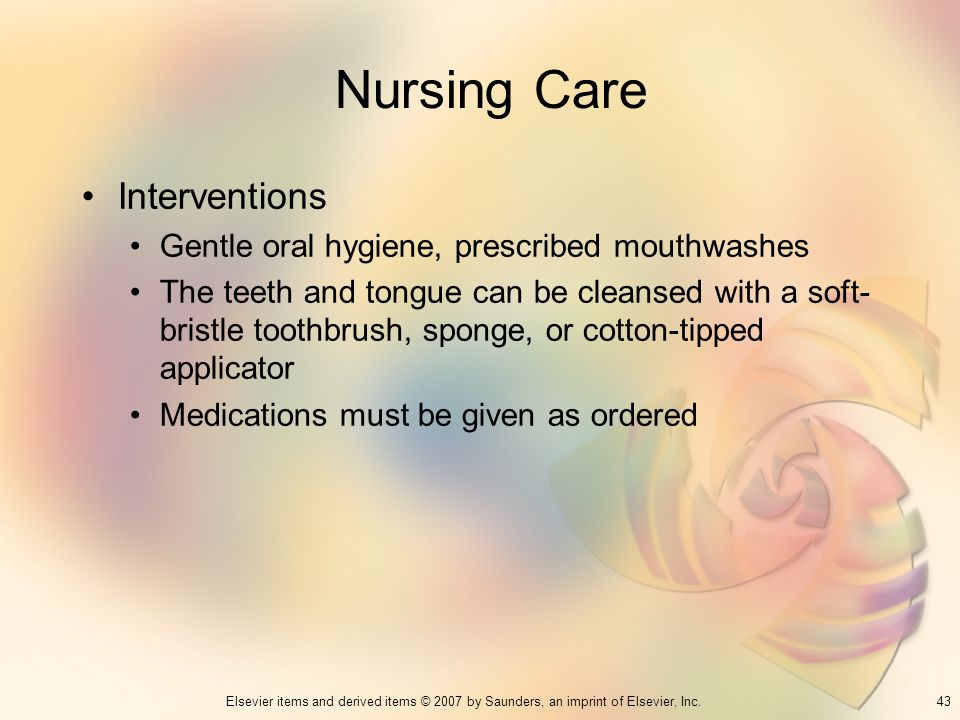 Nursing Care Interventions Gentle oral hygiene, prescribed mouthwashes